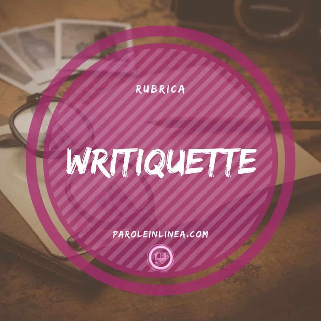 Serie di articoli della Writiquette – o Writing Etiquette – con trucchi ed esercizi per creare la tua immagine di scrittore professionista.